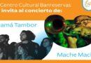 Centro Cultural Banreservas invita al concierto con Mamá Tambor y Mache Mache